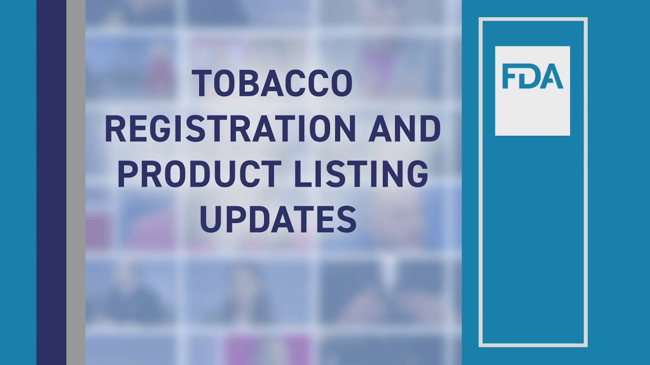 CTP Webinar – Tobacco Registration and Product Listing Updates